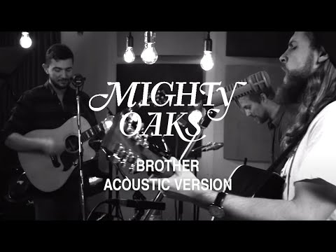 MIGHTY OAKS • BROTHER (ACOUSTIC)