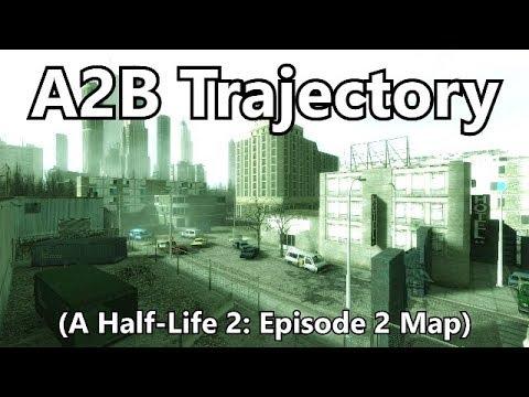 A2B Trajectory (A Half-Life 2: Episode 2 Map)