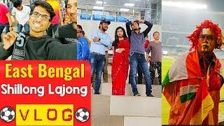 East Bengal vs Shillong Lajong ❤️Vlog💛I-League 2018-19⚽