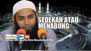 MENABUNG DULU ATAU SEDEKAH DULU - Ustadz Dr. Syafiq Riza Basalamah,MA.