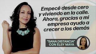 Vivió en la calle, no se rindió; ahora es consultora y empresaria | «Sana Distancia» con Elsy Maya