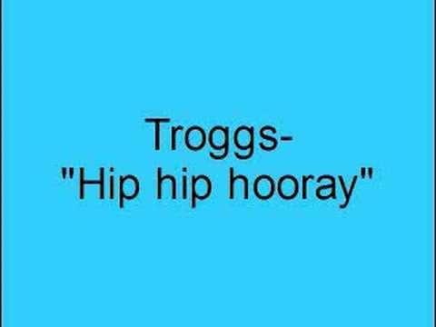 Troggs hip hip hooray youtube