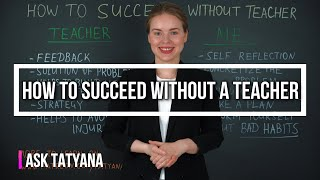 Ask Tatyana - How to Succeed without a Teacher