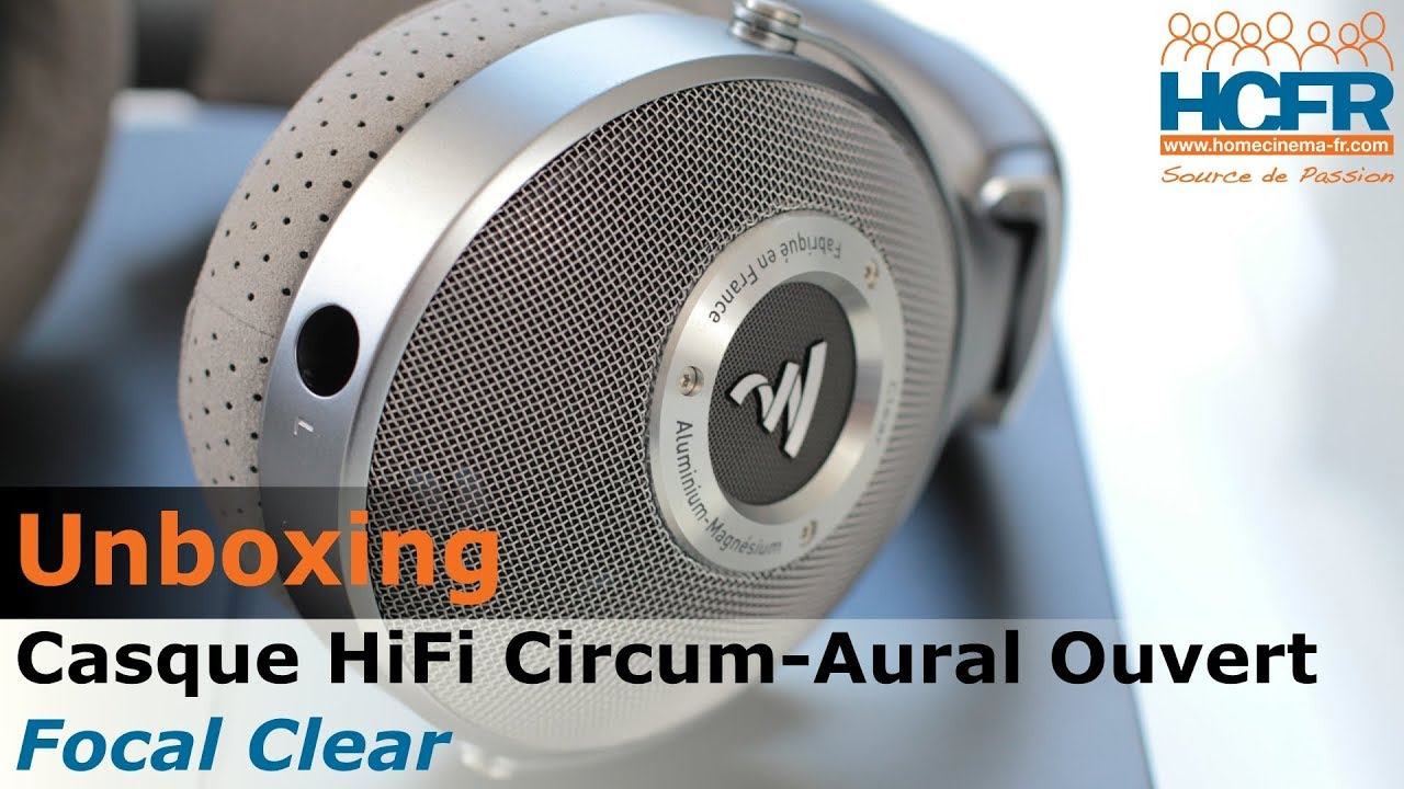 Unboxing Focal Clear Casque Hifi Circum Aural Ouvert Youtube