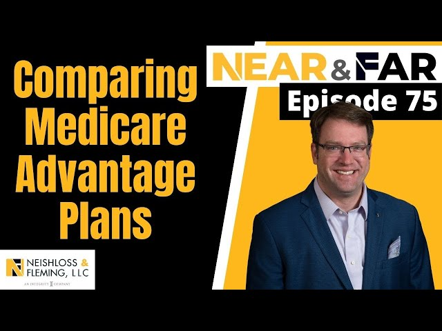 How To Successfully Compare Medicare Advantage Plans | Near & Far | Episode 75