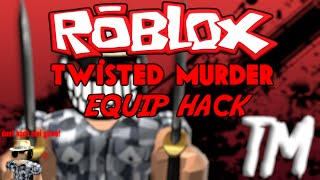 ROBLOX - Twisted Murder Equip Hack! (STILL WORKING)
