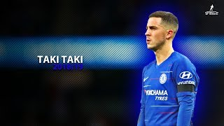 Eden HAZARD 2019   Taki Taki ft. Dj Snake   Humiliating Skills & Goals   HD
