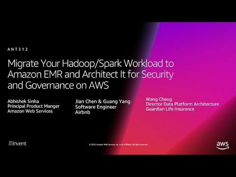 AWS re:Invent 2018: Hadoop/Spark to Amazon EMR, Architect It for Security & Governance (ANT312)