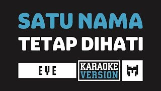 [ Karaoke ] EYE - Satu Nama Tetap Dihati
