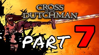 Cross Of The Dutchman Part 7 (PC Gameplay Walkthrough) 1080p 60fps