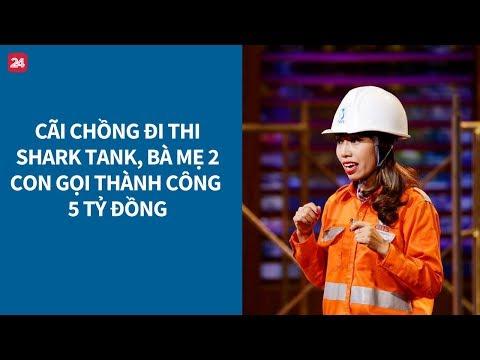 Shark Tank VN tập 6: Cãi chồng đi thi, cô gái 2 con gọi vốn thành công 5 tỷ| VTV24