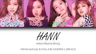 HOW WOULD BLACKPINK SING HANN| CyKpop