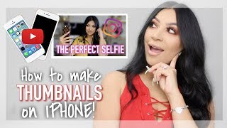 HOW TO MAKE YOUTUBE THUMBNAILS ON IPHONE! || EVETTEXO