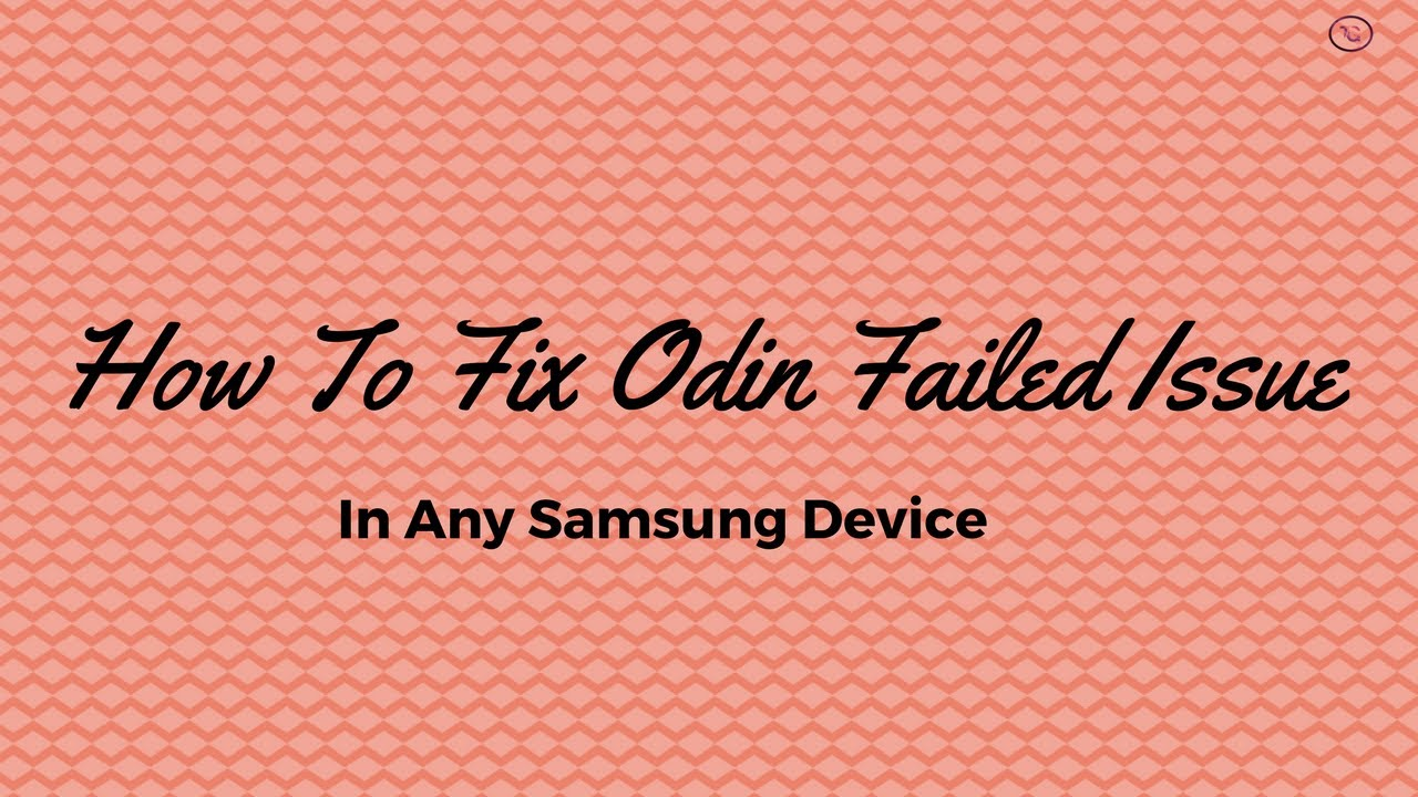 How To Fix Odin Failed For Any Samsung Device!!!!!!!!!!!