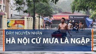 Đây! Nguyên nhân Hà Nội cứ mưa là ngập | VTC1