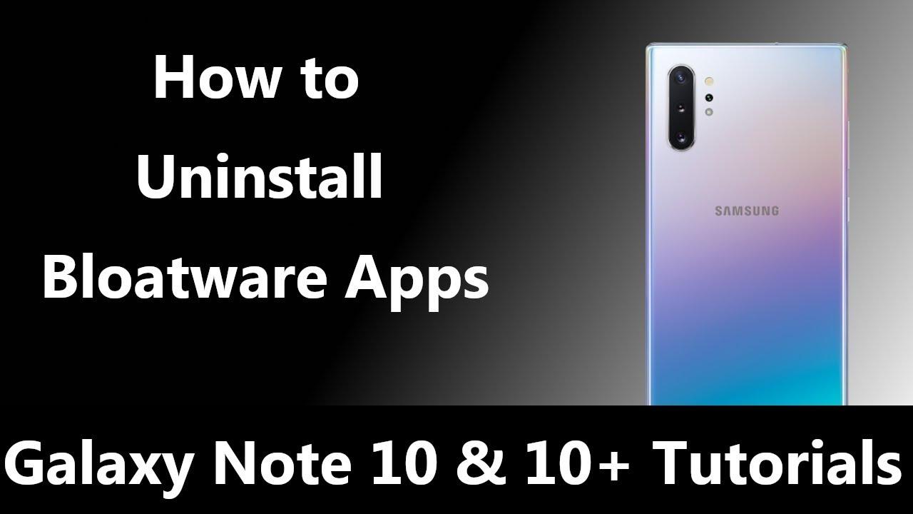 Galaxy Note 10   Uninstalling Bloatware