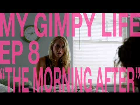 My Gimpy Life - Ep 8: The Morning After