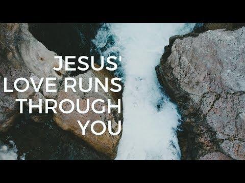 Jesus' Love Runs Through You