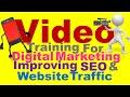 Video Training For Digital Marketing, Improving SEO & Website Traffic