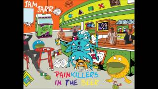 Jam Jarr - Painkillers in the Beer