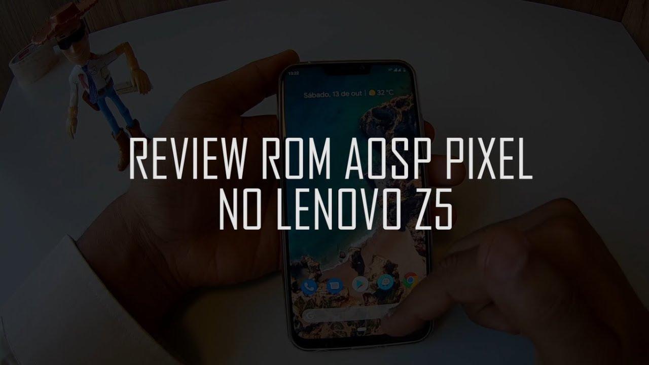 - LENOVO Z5 - REVIEW ROM AOSP PIXEL