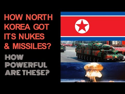 HOW NORTH KOREA GOT ITS NUKES & MISSILES ? HOW POWERFUL ARE THESE ?