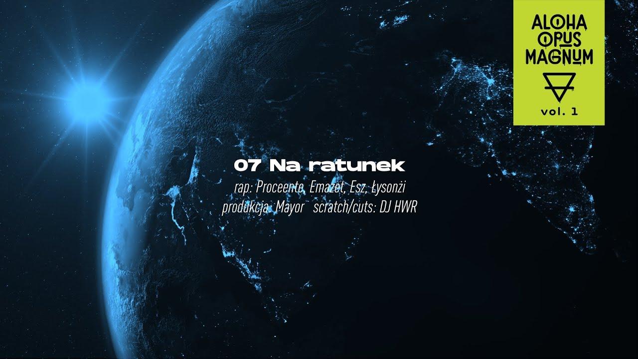 ALOHA OPUS MAGNUM ft. Proceente, Emazet, Mały Esz, Łysonżi - Na ratunek (prod. Mayor)