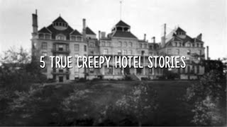 5 TRUE Creepy Hotel Stories!