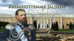 Keisareittemme Jäljillä osa 4: Aleksanteri III - Suomen suuriruhtinas 1881 - 1894