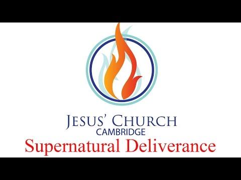 """Supernatural Deliverance"" -Jesus' Church Cambridge"
