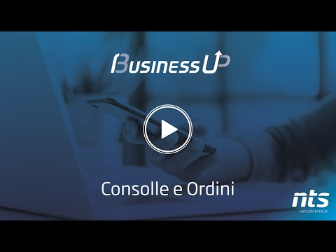 Business Up - Consolle e Ordini - NTS Informatica