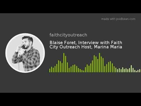Blaise Foret, Interview With Faith City Outreach Host, Marina Maria