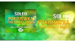Soleo - Pokojówka ( TOM SOCKET REMIX )