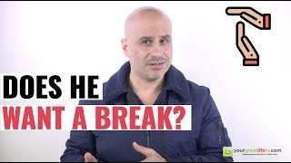 Does He Want a Break? [What to do]