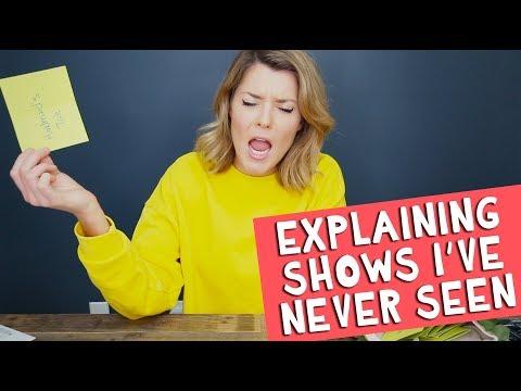 EXPLAINING SHOWS I'VE NEVER SEEN // Grace Helbig