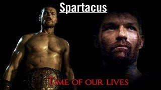 Spartacus || Time of Our Lives