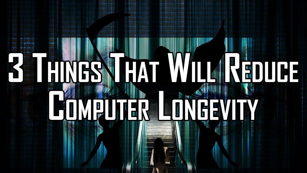 3 Things That Will Reduce Computer Longevity