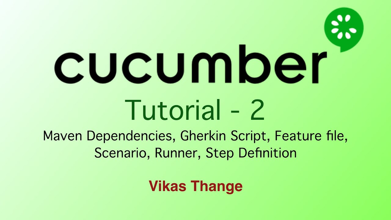 Cucumber 2 - Maven Dependencies, Feature file, Scenarios, Runner, Step  Definition, Parameter