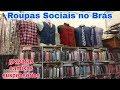 Roupas Sociais no Brás- Vlog bras