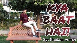 KYA BAAT AY | HARDY SANDHU | DANCE | CHOREOGRAPHED BY : MUSKAN VERMA