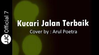 Download Lagu Kucari Jalan Terbaik - Pance F Pondaag / Cover by Arul Poetra mp3