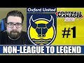 Non-League to Legend FM18 | OXFORD | Part 1 | BEGIN AGAIN | Football Manager 2018