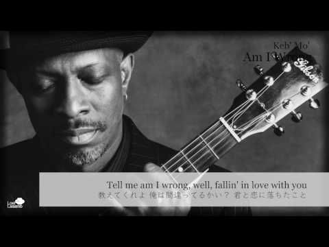 日本語字幕 Am I Wrong - Keb' Mo' (Kevin Moore) (the original song which is covered by BTS)