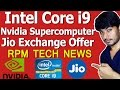 Intel Core i9, Nvidia Supercomputer, Jio Exchange Offer