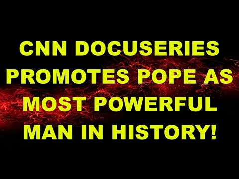 CNN Promotes Pope as Most Powerful Man in History!