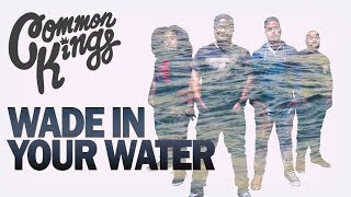👑 Common Kings - Wade In Your Water (Official Music Video)