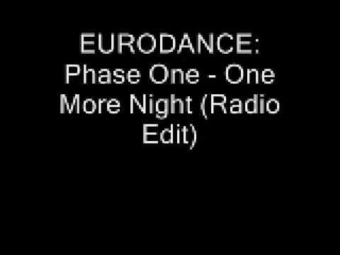 EURODANCE: Phase One - One More Night (Radio Edit)