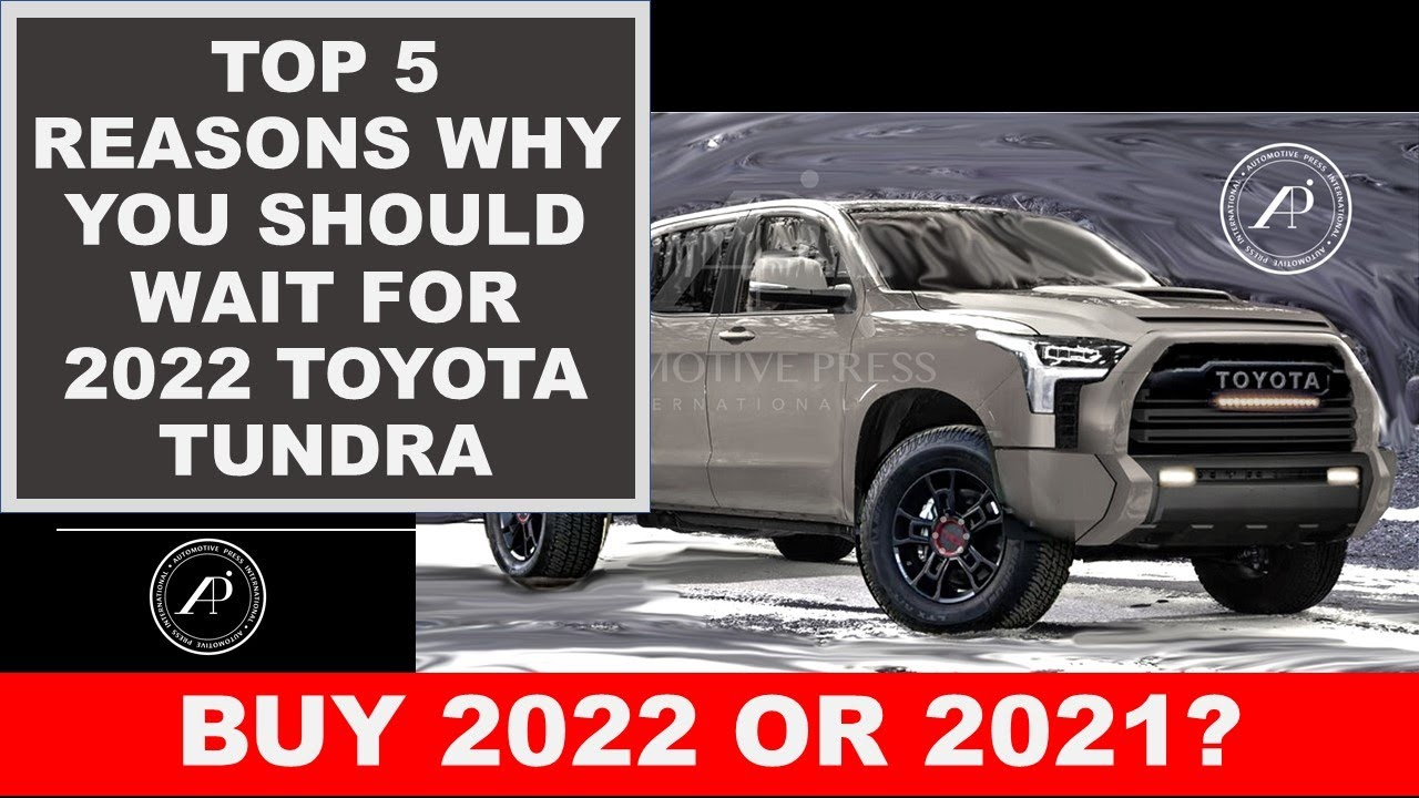 Top 5 Reasons Why You Should Wait for the New Generation 2022 Toyota Tundra!