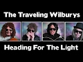 watch he video of THE TRAVELING WILBURYS...HEADING FOR THE LIGHT