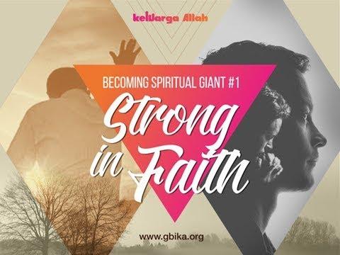 Ps. Agung Listyo. - Becoming Spiritual Giant #1 – Strong In Faith IR2 01072018